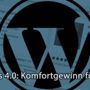 WordPress 4.0: Mehr Komfort beim Schreiben, neuer Medienbrowser
