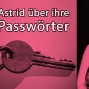 Astrid über ihre Passwörter