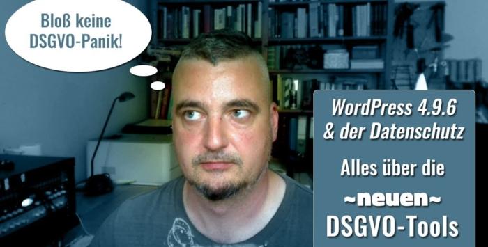 WordPress 4.9.6 - Die neuen DSGVO-Funktionen erklärt