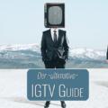 Der ultimative IGTV Guide - alles über Instagrams neue Videoplattform
