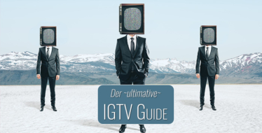 IGTV: Der ultimative Guide für die neue Videoplattform Instagram TV  (inkl. Template-Download!)