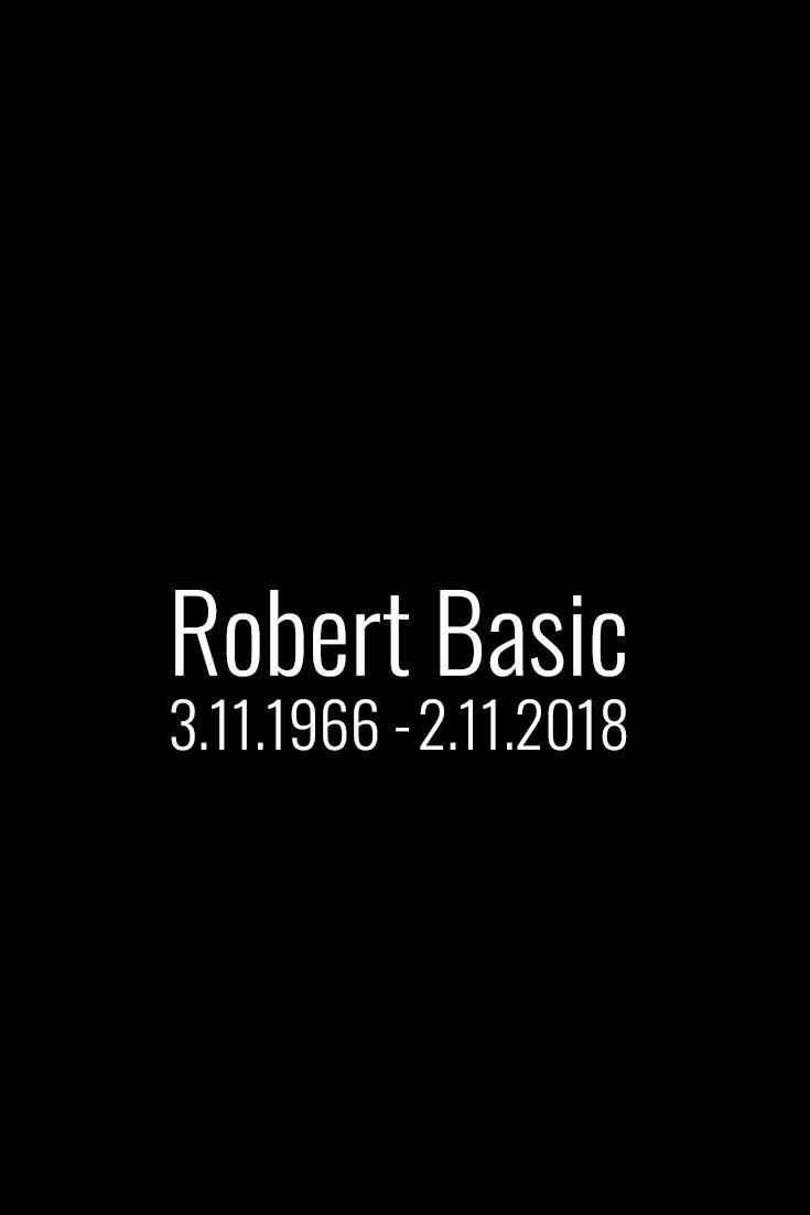 In Memoriam Robert Basic, 3.11.1966 - 2.11.2018