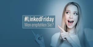 #LinkedFriday - Unterstützen Sie Ihr LinkedIn Netzwerk!