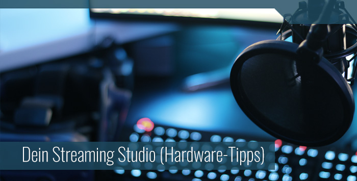 Video Streaming im Heimstudio: Die beste Hardware