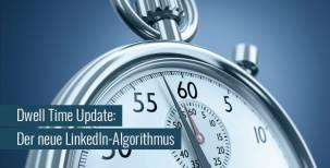 LinkedIn Algorithmus Update: Dwell Time / Verweildauer